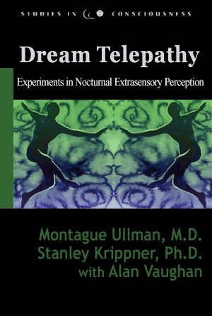 Dream Telepathy: Experiments in Nocturnal Extrasensory Perception ...