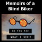 Go to Do You See What I See? Memoirs of a Blind Biker page(s)